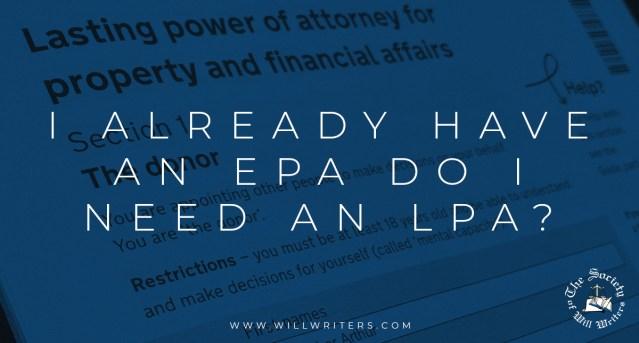 I already have an EPA do I need an LPA?