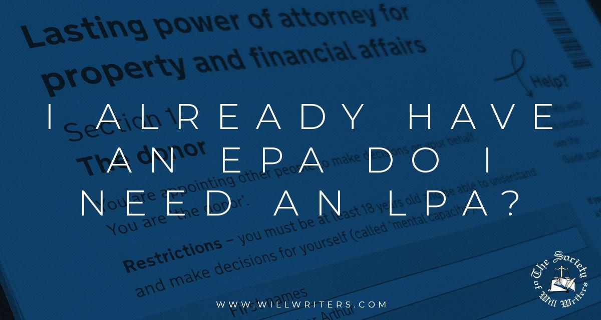 https://i1.wp.com/www.willwriters.com/wp-content/uploads/2021/08/I-already-have-an-EPA-do-I-need-an-LPA.jpg?resize=1200%2C640&ssl=1