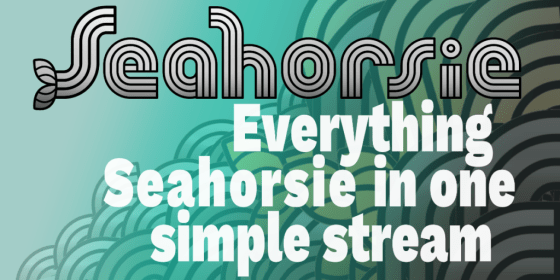 Seahorsie, everything Seahorsie in one simple stream