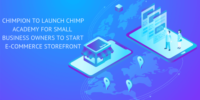 CHIMPION TO LAUNCH CHIMP ACADEMY FOR SMALL BUSINESS OWNERS TO START E-COMMERCE STOREFRONT