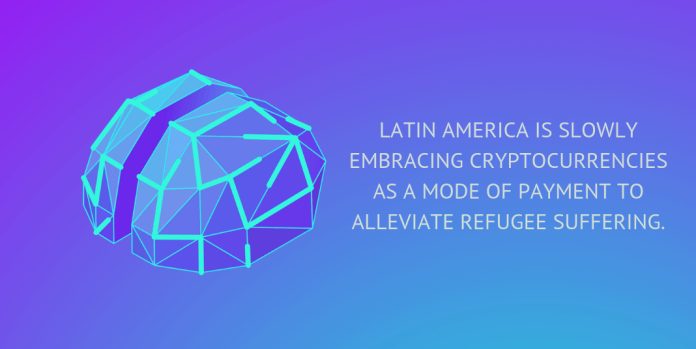 Latin America is slowly embracing cryptocurrencies as a mode of payment to alleviate refugee suffering.