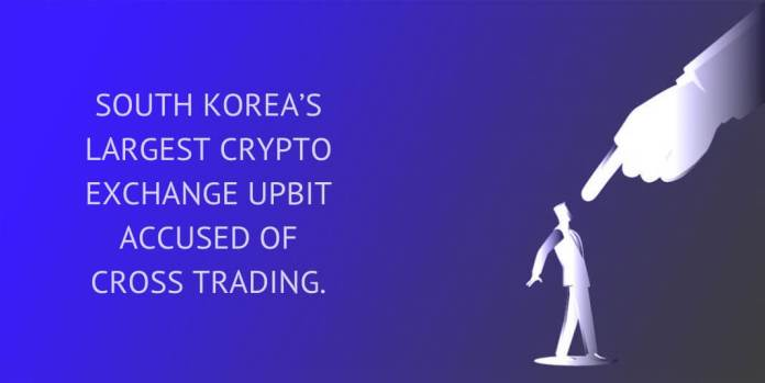 SOUTH KOREA'S LARGEST CRYPTO EXCHANGE UPBIT ACCUSED OF CROSS TRADING.