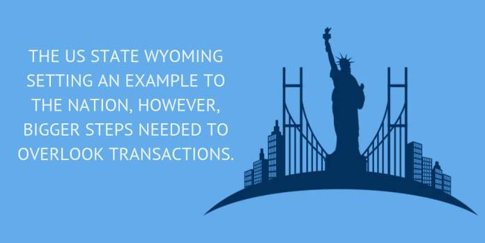 The US state Wyoming setting an example to the nation, however, bigger steps needed to overlook transactions.