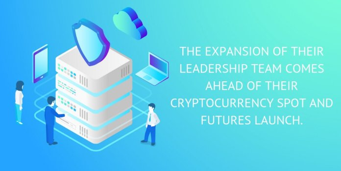 The expansion of their leadership team comes aheadof their cryptocurrency spot and futures launch.