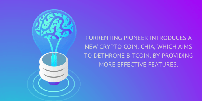 Torrenting pioneer introduces a new crypto coin, Chia, which aims to dethrone Bitcoin, by providing more effective features.