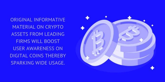 Original informative material on crypto assets from leading firms will boost user awareness on digital coins thereby sparking wide usage.