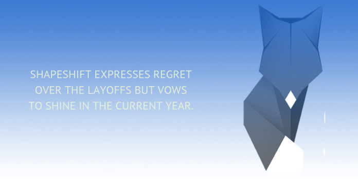 Shapeshift expresses regret over the layoffs but vows to shine in the coming year.