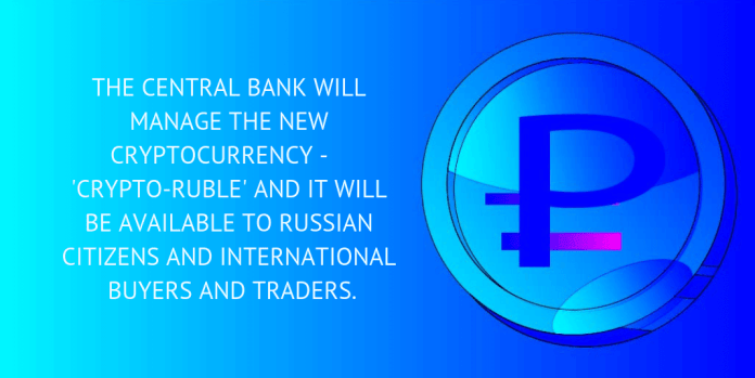 THE CENTRAL BANK WILL MANAGE THE NEW CRYPTOCURRENCY - 'CRYPTO-RUBLE' AND IT WILL BE AVAILABLE TO RUSSIAN CITIZENS AND INTERNATIONAL BUYERS AND TRADERS. (1) (1)