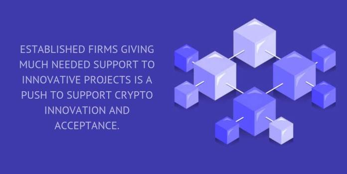 Established firms giving much needed support to innovative projects is a push to support crypto innovation and acceptance.