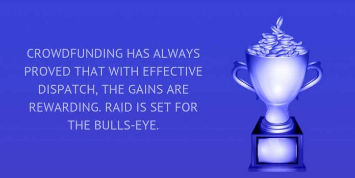 CROWDFUNDING HAS ALWAYS PROVED THAT WITH EFFECTIVE DISPATCH, THE GAINS ARE REWARDING. RAID IS SET FOR THE BULLS-EYE.