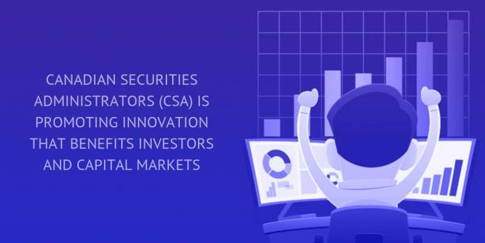 CANADIAN SECURITIES ADMINISTRATORS (CSA) IS PROMOTING INNOVATION THAT BENEFITS INVESTORS AND CAPITAL MARKETS