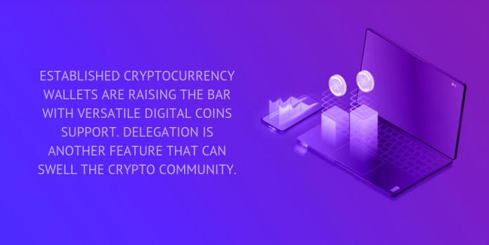 ESTABLISHED CRYPTOCURRENCY WALLETS ARE RAISING THE BAR WITH VERSATILE DIGITAL COINS SUPPORT. DELEGATION IS ANOTHER FEATURE THAT CAN SWELL THE CRYPTO COMMUNITY.