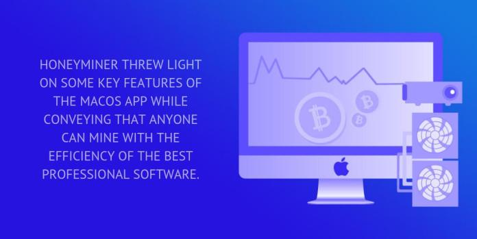 honeyminer threw light on some key features of the macos app while conveying that anyone can mine with the efficiency of the best professional software.