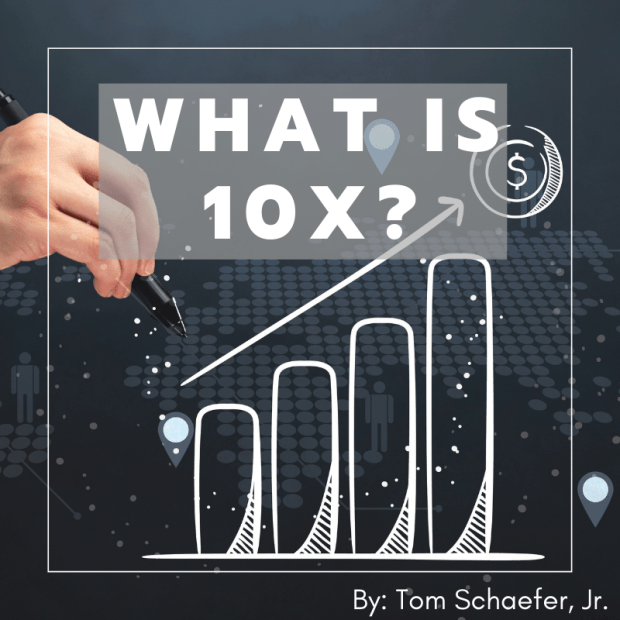 What is 10X Tom Schaefer Jr.