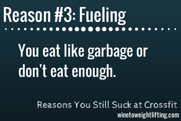 reason you suck at crossfit: fueling