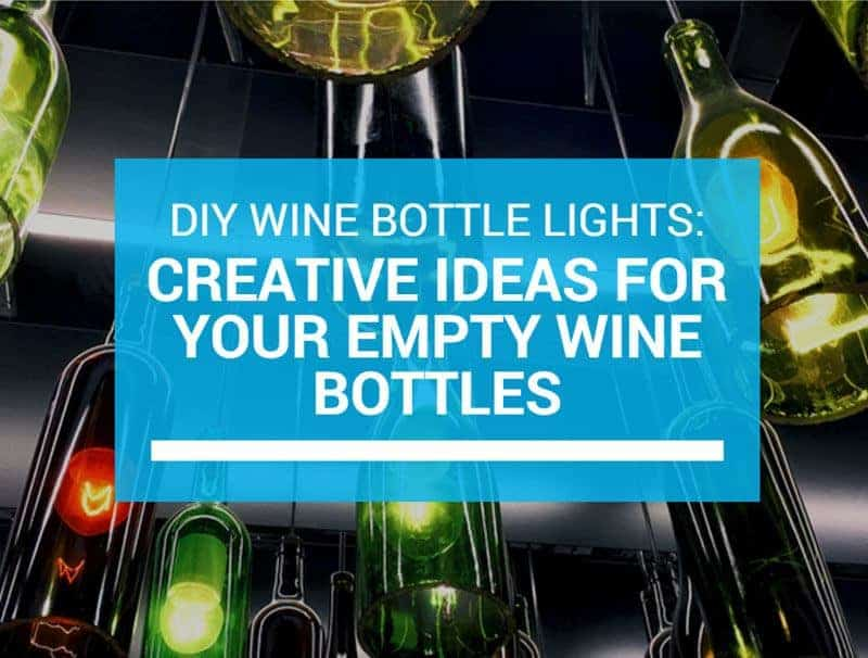 DIY Wine Bottle Lights Creative Ideas For Your Empty Wine Bottles