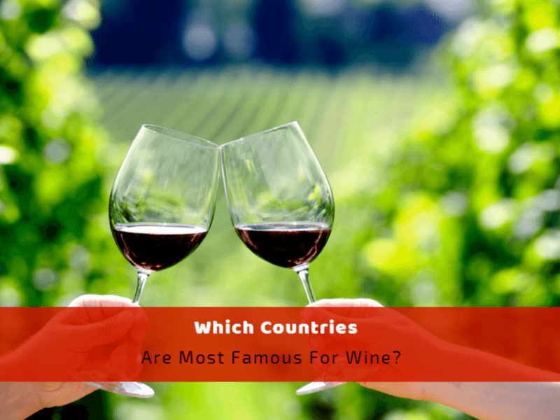 Which Countries Are Most Famous For Wine?