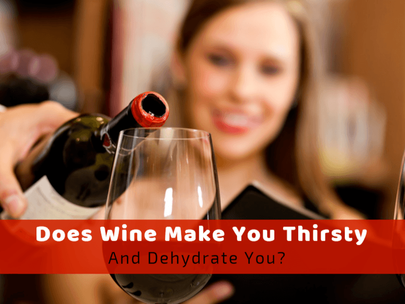 Does Wine Make You Thirsty And Dehydrate You?