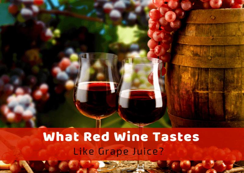 What Red Wine Tastes Like Grape Juice?