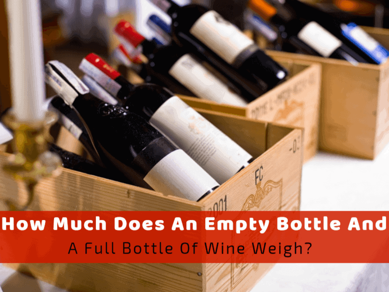 How Much Does An Empty Bottle And A Full Bottle Of Wine Weigh?