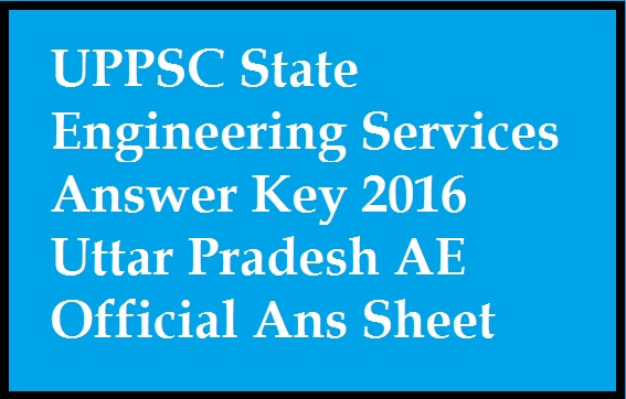 UPPSC State Engineering Services Answer Key 2016 Uttar Pradesh AE Official Ans Sheet