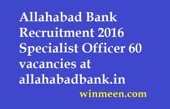 Allahabad Bank Recruitment 2016 Specialist Officer 60 vacancies at allahabadbank.in