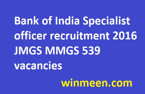 Bank of India Specialist officer recruitment 2016 JMGS MMGS 539 vacancies