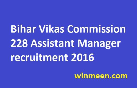 Bihar Vikas Commission 228 Assistant Manager recruitment 2016