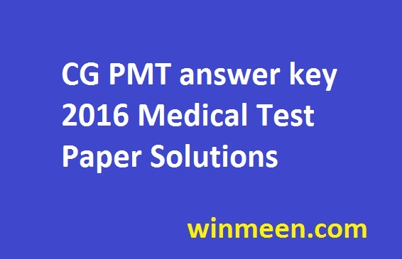 CG PMT answer key 2016 Medical Test Paper Solutions