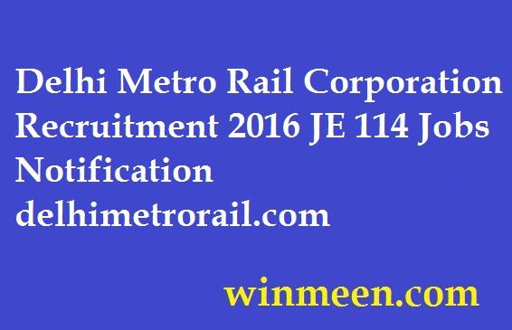 Delhi Metro Rail Corporation Recruitment 2016 JE 114 Jobs Notification