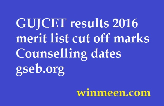 GUJCET results 2016 merit list cut off marks Counselling dates gseb.org