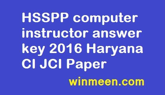 HSSPP computer instructor answer key 2016 Haryana CI JCI Paper