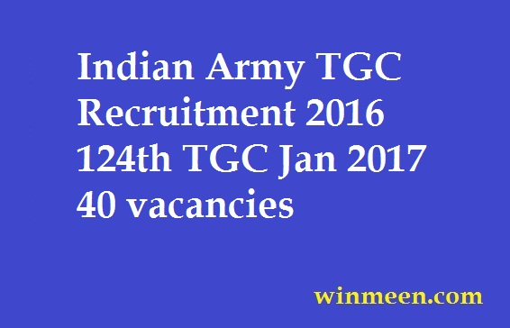 Indian Army TGC Recruitment 2016 124th TGC Jan 2017 40 vacancies