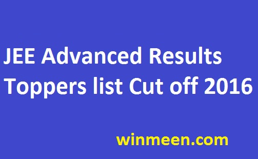 JEE Advanced Results Toppers list Cut off 2016