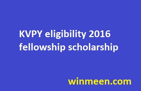 KVPY eligibility 2016 fellowship scholarship