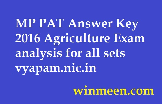 MP PAT Answer Key 2016 Agriculture Exam analysis for all sets