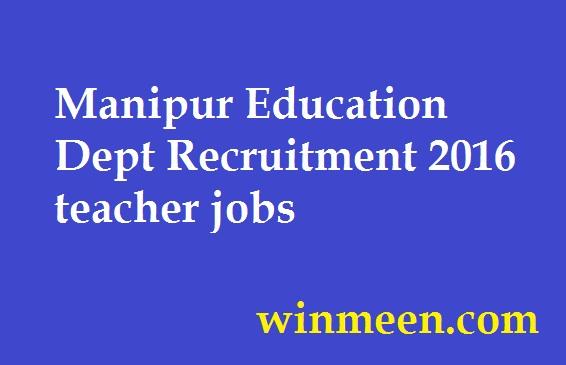Manipur Education Dept Recruitment 2016 teacher jobs