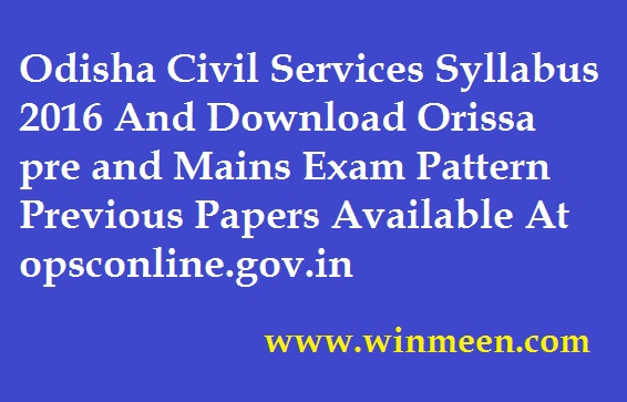 Odisha Civil Services Syllabus 2016 And Download Orissa pre and Mains Exam Pattern Previous Papers