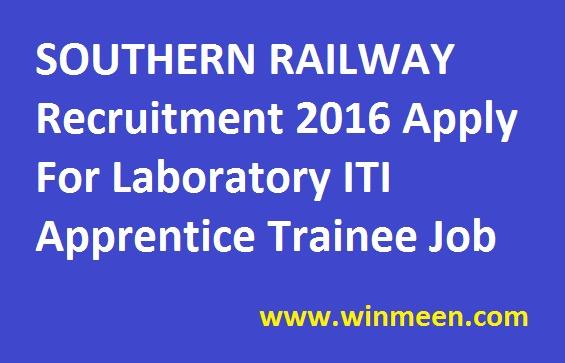 SOUTHERN RAILWAY Recruitment 2016 Apply For Laboratory ITI Apprentice Trainee Job