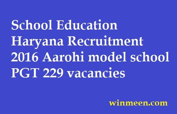 School Education Haryana Recruitment 2016 Aarohi model school PGT 229 vacancies