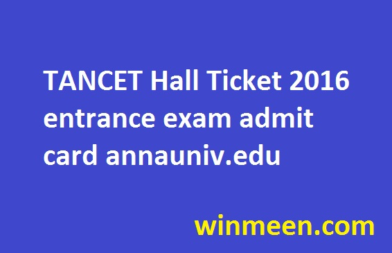 TANCET Hall Ticket 2016 entrance exam admit card annauniv.edu