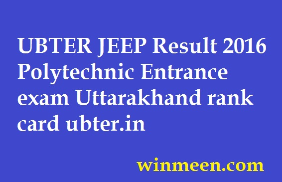 UBTER JEEP Result 2016 Polytechnic Entrance exam Uttarakhand rank card ubter.in