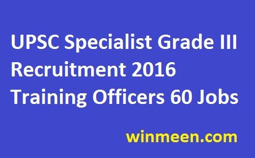 UPSC Specialist Grade III Recruitment 2016 Training Officers 60 Jobs