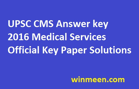 UPSC CMS Answer key 2016 Medical Services Official Key Paper Solutions