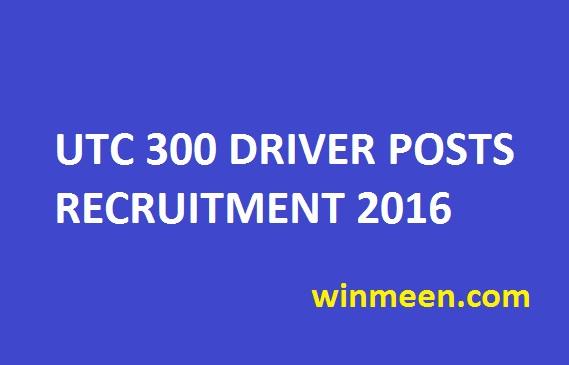 UTC 300 DRIVER POSTS RECRUITMENT 2016