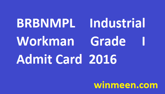 BRBNMPL Recruitment Industrial Workman Grade I Admit Card Released for Download 2016