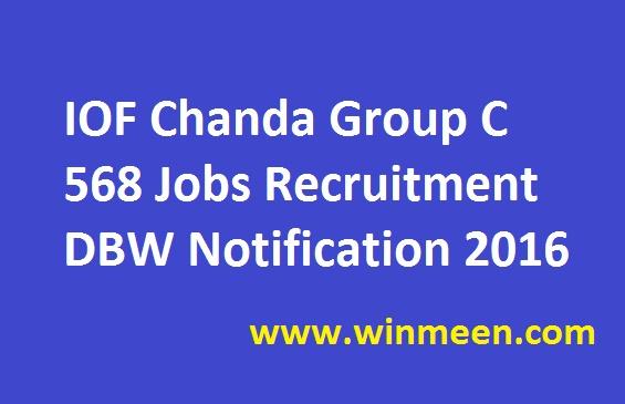 IOF Chanda Group C 568 Jobs Recruitment DBW Notification 2016