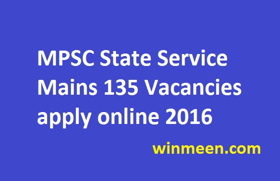 MPSC State Service Mains 135 Vacancies apply online 2016
