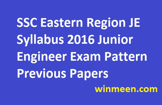 SSC Eastern Region JE Syllabus 2016 Junior Engineer Exam Pattern Previous Papers