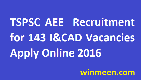 TSPSC AEE Recruitment for 143 Irrigation and CAD Department Vacancies Apply Online 2016